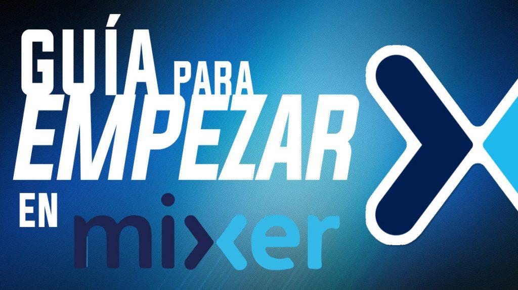 guia y consejos para crear y posicionar tu canal en Mixer
