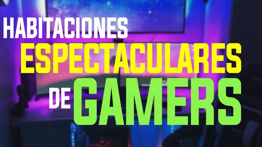 habitaciones espectaculares de gamers y streamers