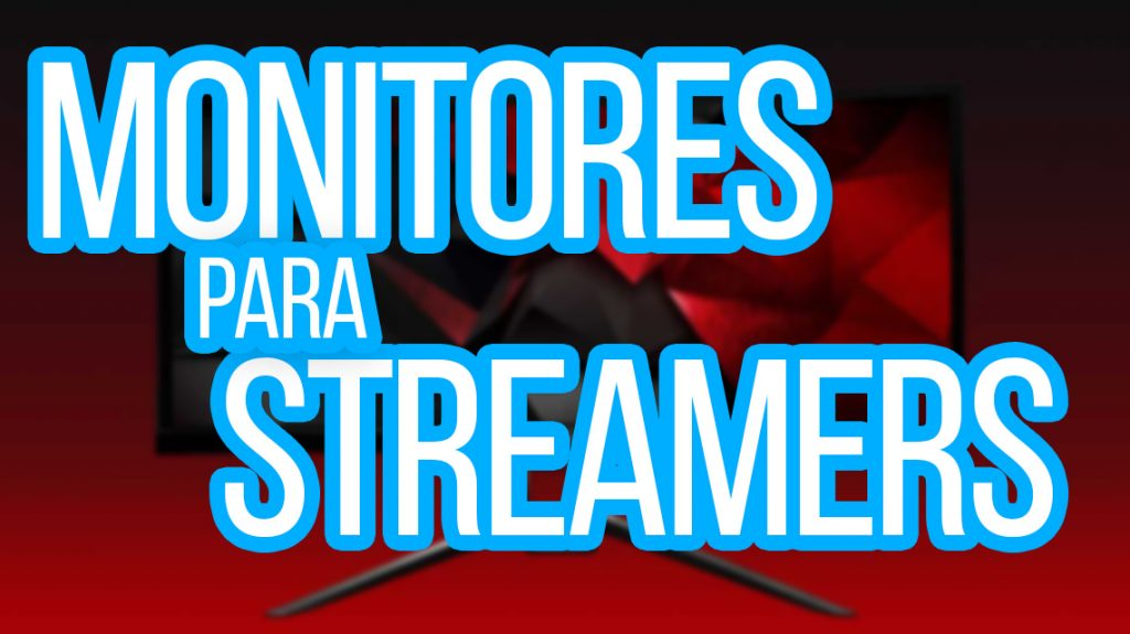 Monitores streaming youtubers gaming
