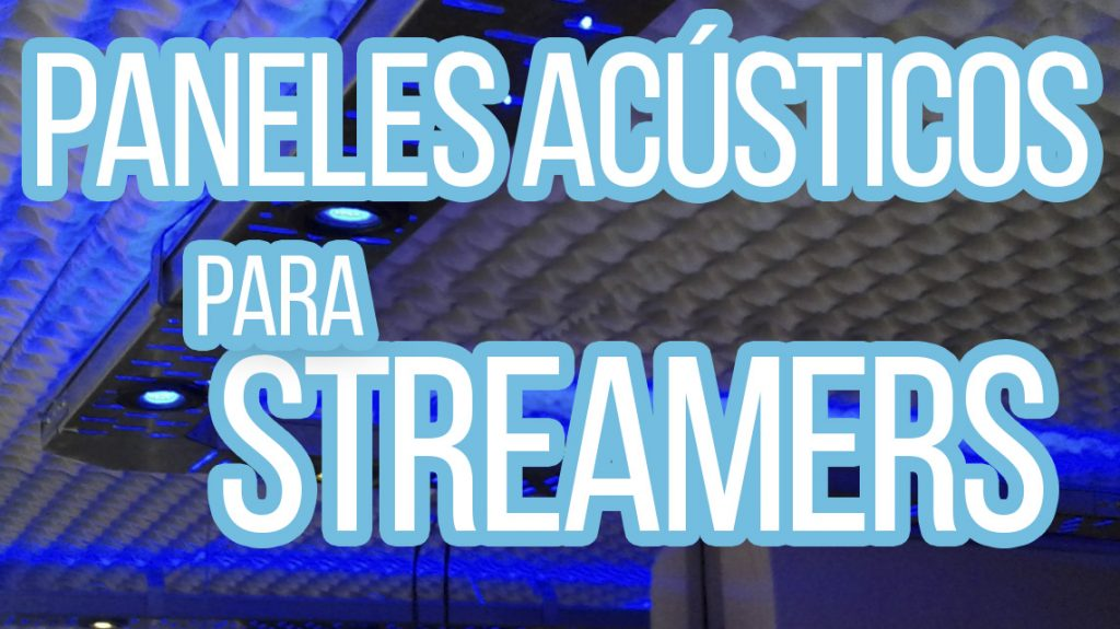paneles acusticos para youtubers streamers y gamers