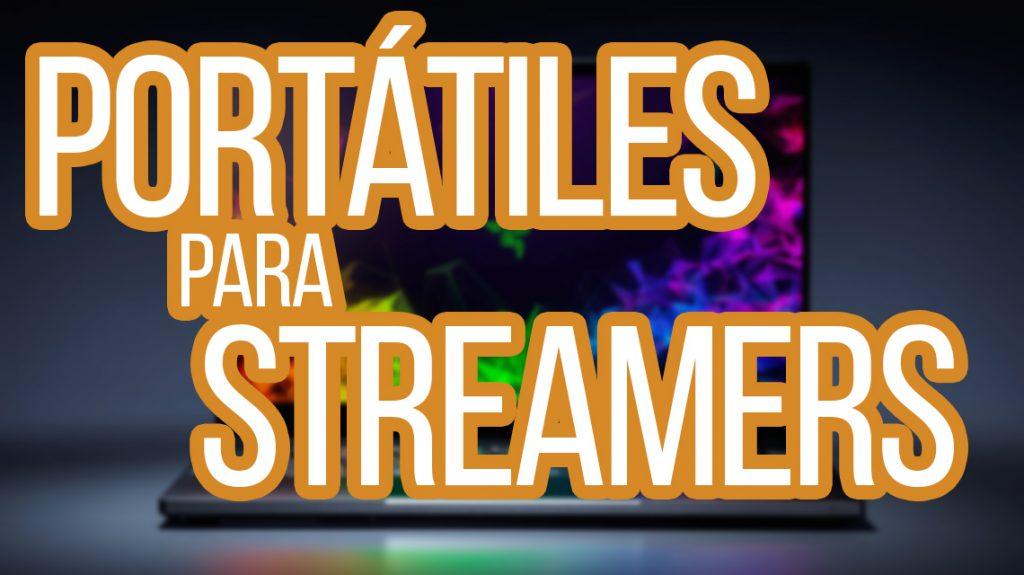 portatiles para streamers youtubers y gamers