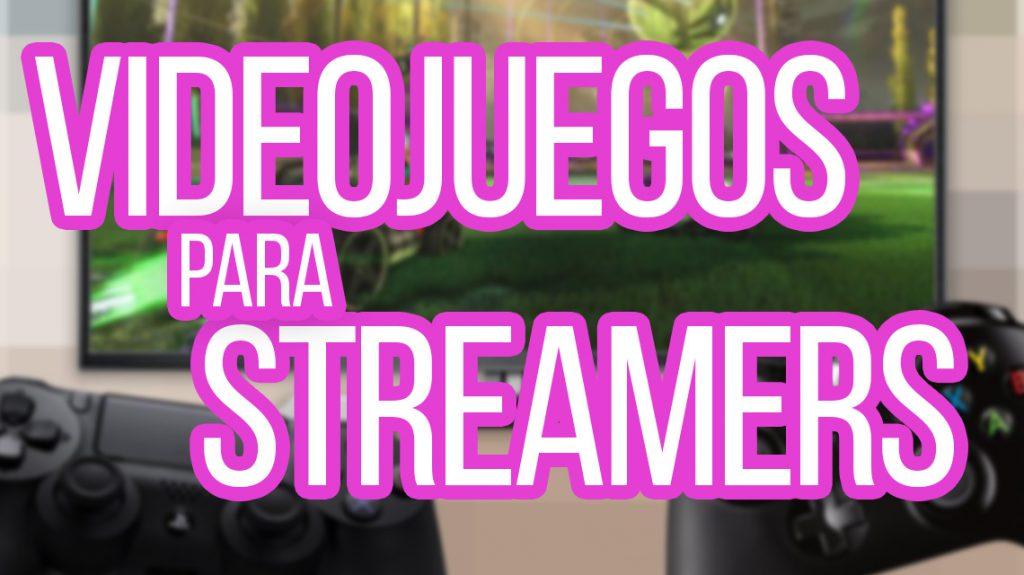 videojuegos para hacer streaming